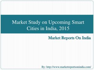 Market Study on Upcoming Smart Cities in India, 2015