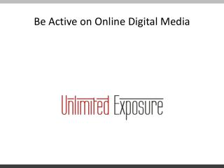 Be Active on Online Digital Media