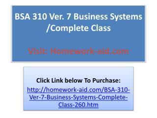 BSA 310 Ver. 7 Business Systems /Complete Class