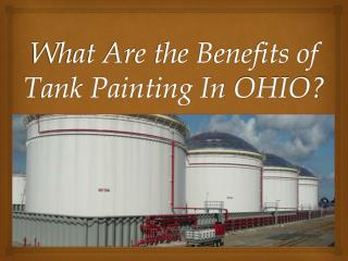 What Are the Benefits of Tank Painting In OHIO?