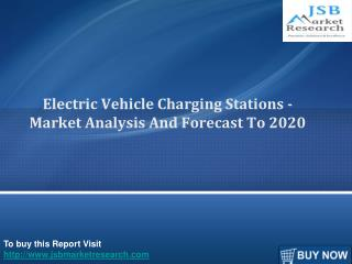 Electric Vehicle Charging Stations - JSB Market Research