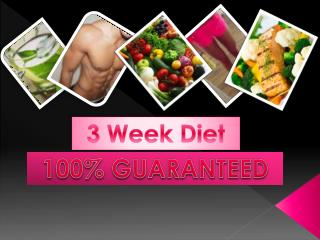 3 Week Diet 100% GUARANTEED