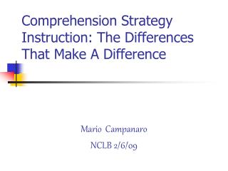 Comprehension Strategy Instruction: The Differences That Make A Difference