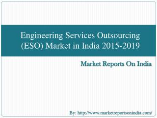 Engineering Services Outsourcing (ESO) Market in India 2015-