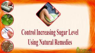Control Increasing Sugar Level Using Natural Remedies