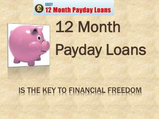 12 month payday loans UK @ http://www.easy12monthpaydayloans