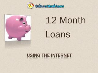Bad credit loans 12 months @ http://www.online12monthloans.c