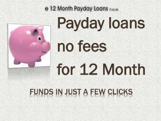 12 month loans no fees @ http://www.e12monthpaydayloans7.co.