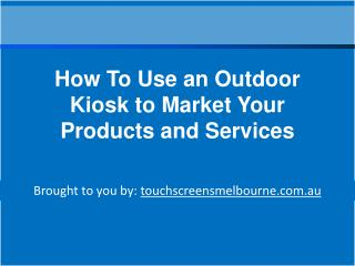 How To Use an Outdoor Kiosk to Market Your Products