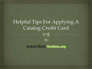 Helpful Tips For Applying A Catalog Credit Card