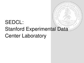 SEDCL: Stanford Experimental Data Center Laboratory