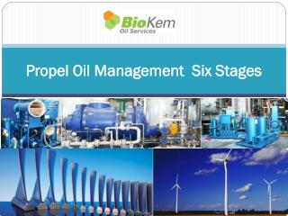 Propel Oil Management Six Stages