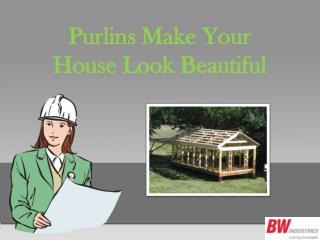 Purlins Make Your House Look Beautiful
