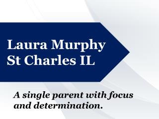 Laura Murphy St Charles IL - A Single Parent with Focus an