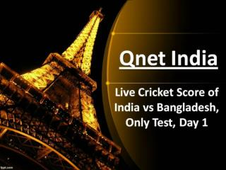 Qnet - Live Cricket Score of India vs Bangladesh, Only Test,