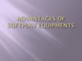 Advantages of SoftPlay Equipments
