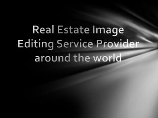 Real Estate Image Editing Service Provider across the world