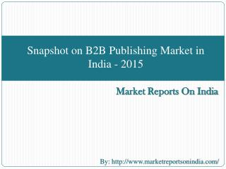 Snapshot on B2B Publishing Market in India - 2015
