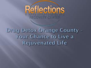 Drug Detox Orange County – Your Chance to Live a Rejuvenated