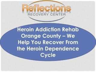 Heroin Addiction Rehab Orange County – We Help You Recover F