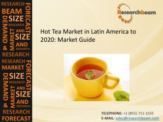 Hot Tea Market in Latin America to 2020: Market Size, Trends
