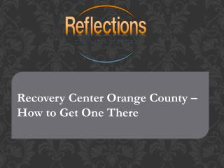 Recovery Center Orange County – How to Get One There