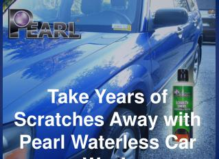 Get Rid Years of Scratches Away with Pearl Waterless Car Was