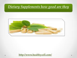 Dietary Supplements how good are they