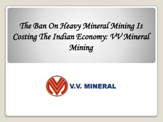The Ban On Heavy Mineral Mining Is Costing The Indian Econom