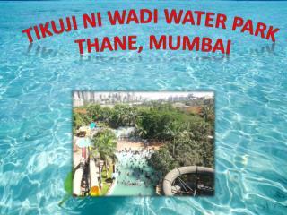 Tikuji-Ni-Wadi Water Park Thane Mumbai – Entry Fees, Images