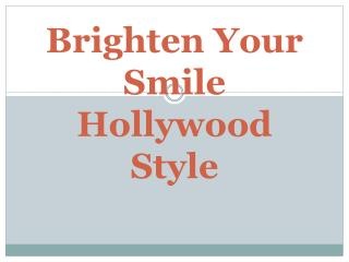 Brighten Your Smile Hollywood Style