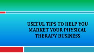 Useful Tips To Help You Market Your Physical Therapy Busines