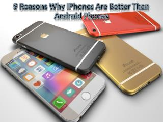 9 Reasons Why iPhones Are Better Than Android Phones