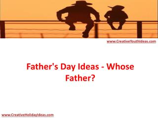 Father's Day Ideas - Whose Father?