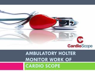 Ambulatory Holter Monitor Work of Cardio Scope