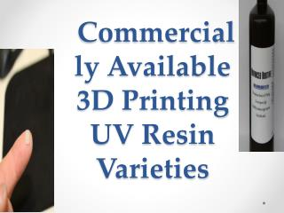Commercially Available 3D Printing UV Resin Varieties