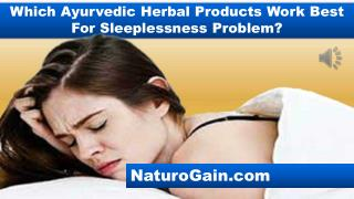 Which Ayurvedic Herbal Products Work Best For Sleeplessness