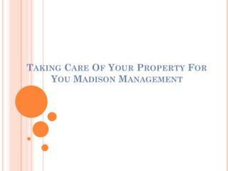 Taking Care Of Your Property For You Madison Management