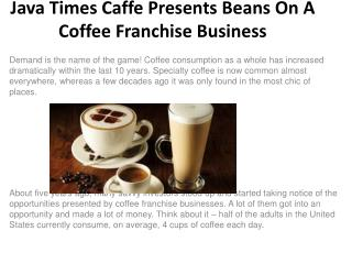Java Times Caffe Presents Beans On A Coffee Franchise Busine