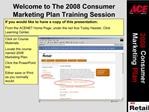 Welcome to The 2008 Consumer Marketing Plan Training Session