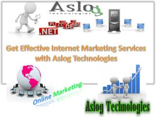 Get Effective Internet Marketing Services with Aslog Technol