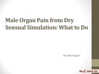 Male Organ Pain from Dry Sensual Simulation - What to Do