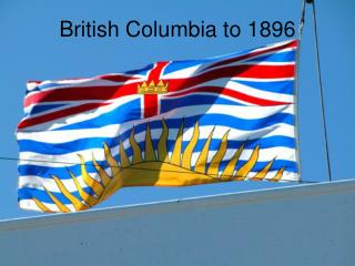 British Columbia to 1896