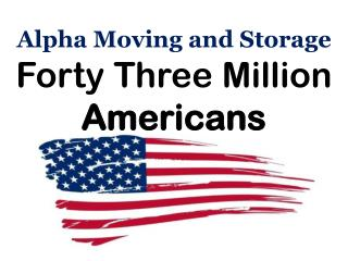 Alpha Moving and Storage - Forty Three Million Americans