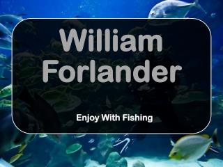 William Forlander - Enjoy With Fishing