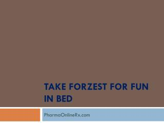 Take Forzest For Fun in Bed