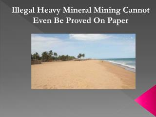 Illegal Heavy Mineral Mining Cannot Even Be Proved On Paper