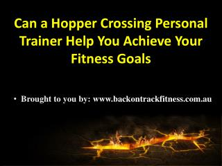 Can a Hopper Crossing Personal Trainer Help You