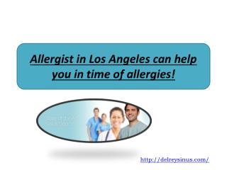 Allergist in Los Angeles can help you in time of allergies!