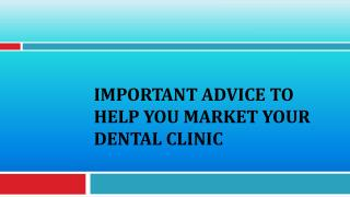Important Advice To Help You Market Your Dental Clinic